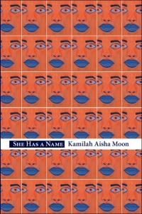 SHE HAS A NAME, Kamilah Aisha Moon